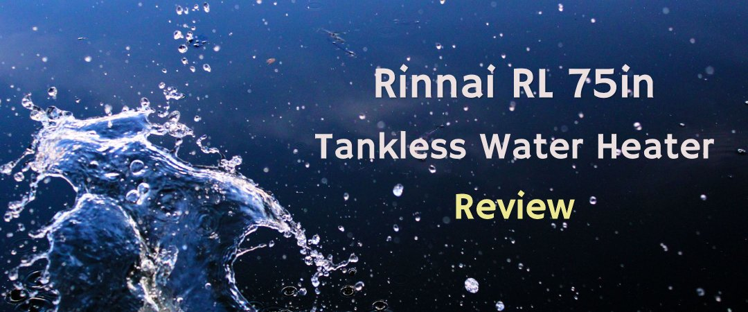 Review of Rinnai RL 75in
