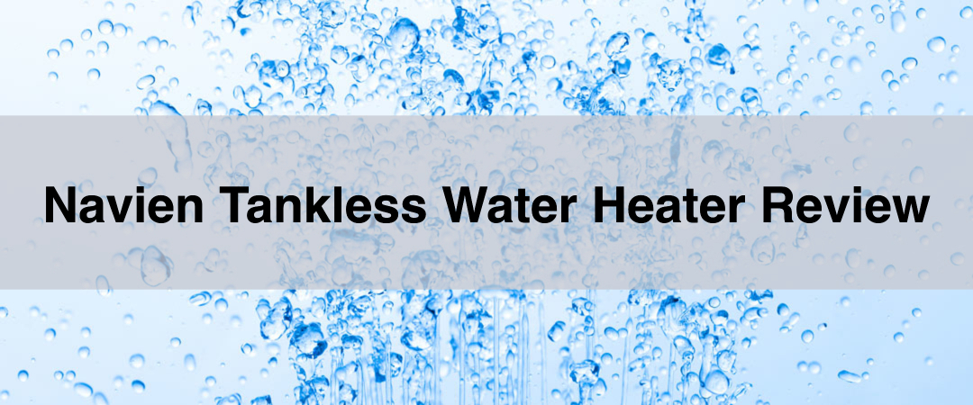 Navien Tankless Water Heater Review