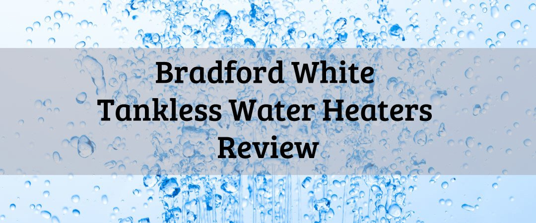Bradford White Tankless Water Heater Review on bubbly water background