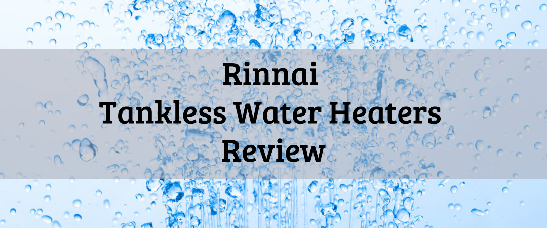 Rinnai Tankless Water Heater Review on backdrop of water