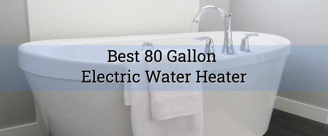 Best 80 gallon electric water heater on a bath tub