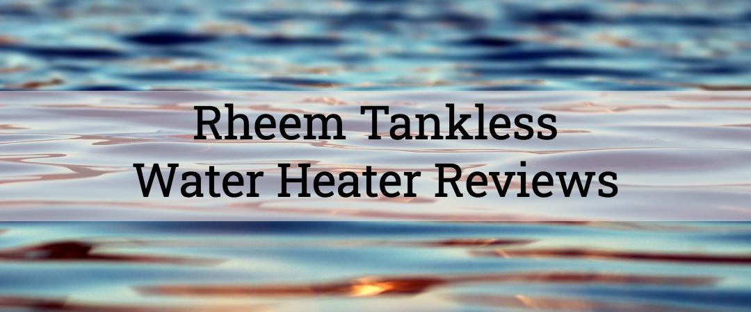 Rheem Tankless Water Heat Reviews on Water Ripple Background